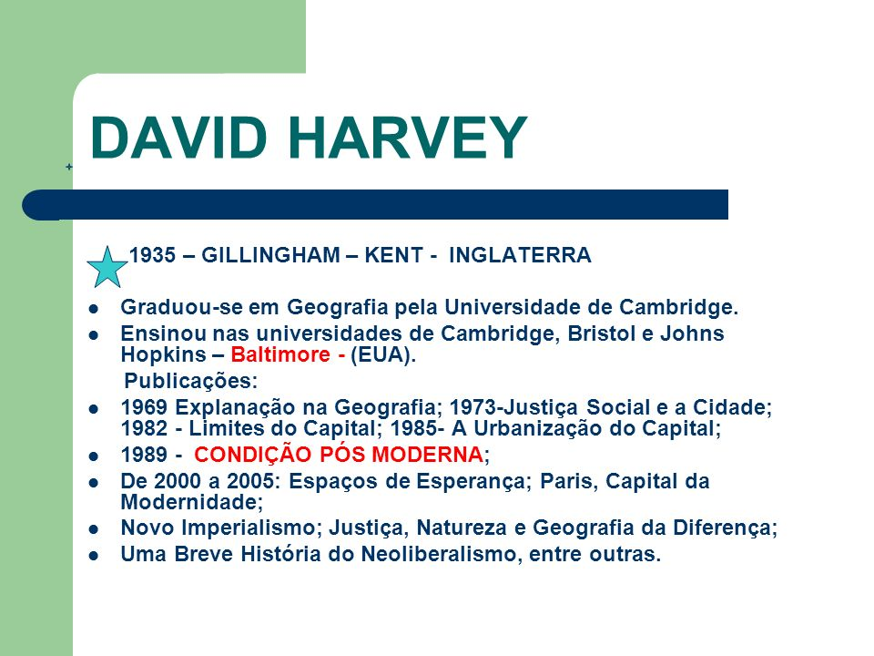 DAVID HARVEY 1935 – GILLINGHAM – KENT - INGLATERRA Graduou-se em Geografia pela Universidade de Cambridge. Ensinou nas universidades de Cambridge, Bri