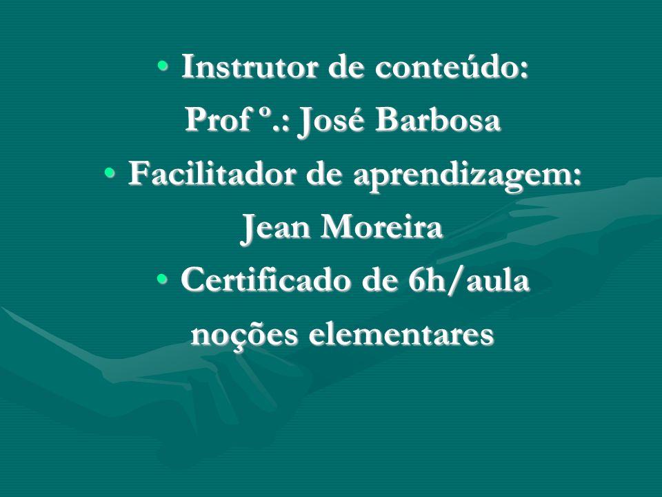 Instrutor de conteúdo:Instrutor de conteúdo: Prof º.: José Barbosa Facilitador de aprendizagem:Facilitador de aprendizagem: Jean Moreira Certificado de 6h/aulaCertificado de 6h/aula noções elementares