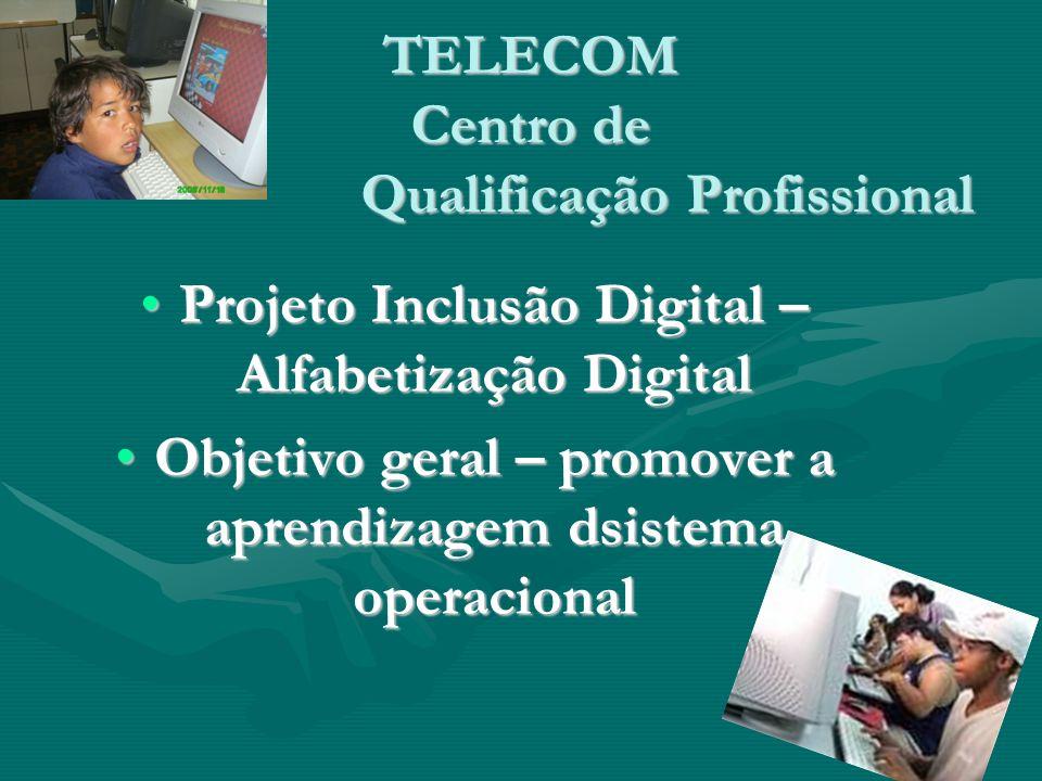 TELECOM Centro de Qualificação Profissional Projeto Inclusão Digital – Alfabetização DigitalProjeto Inclusão Digital – Alfabetização Digital Objetivo geral – promover a aprendizagem dsistema operacionalObjetivo geral – promover a aprendizagem dsistema operacional