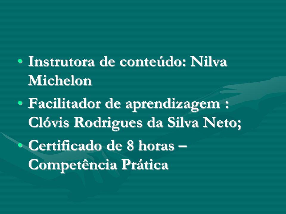 Instrutora de conteúdo: Nilva MichelonInstrutora de conteúdo: Nilva Michelon Facilitador de aprendizagem : Clóvis Rodrigues da Silva Neto;Facilitador de aprendizagem : Clóvis Rodrigues da Silva Neto; Certificado de 8 horas – Competência PráticaCertificado de 8 horas – Competência Prática