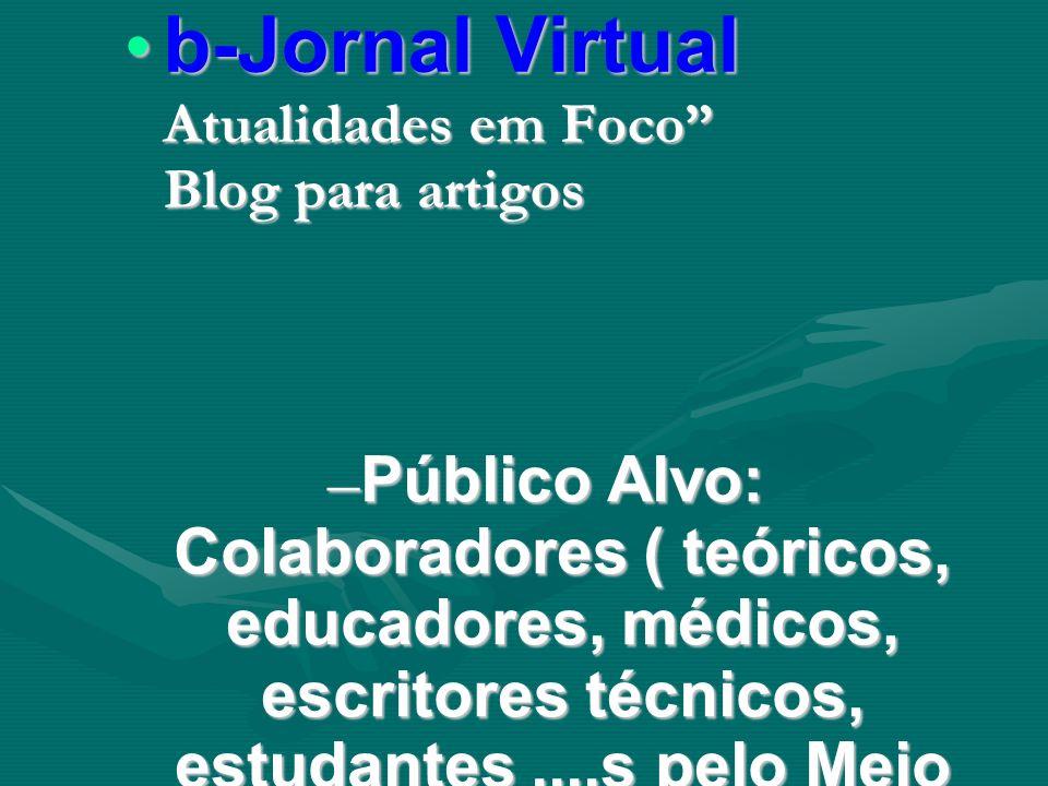 b-Jornal Virtual Atualidades em Foco Blog para artigos b-Jornal Virtual Atualidades em Foco Blog para artigos – Público Alvo: Colaboradores ( teóricos, educadores, médicos, escritores técnicos, estudantes....s pelo Meio Ambiente