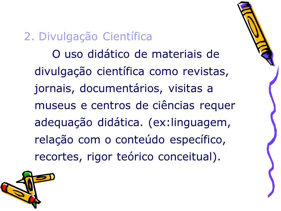 2. Divulgação Científica O uso didático de materiais de divulgação científica como revistas, jornais, documentários, visitas a museus e centros de ciê