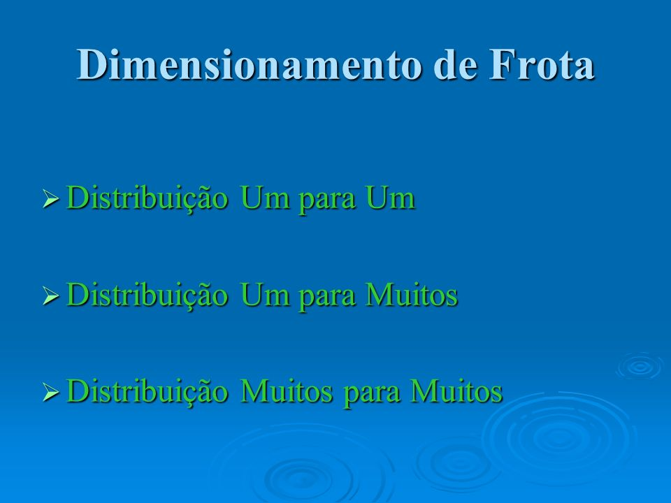 Dimensionamento de Frota Distribuição Um para Um Distribuição Um para Um Distribuição Um para Muitos Distribuição Um para Muitos Distribuição Muitos p