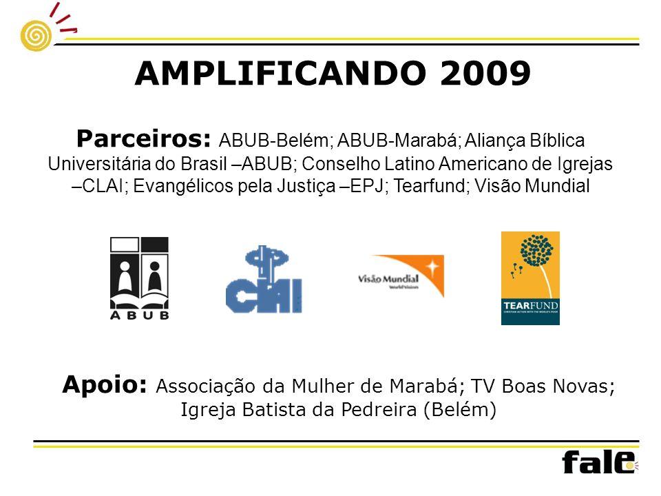 AMPLIFICANDO 2009 Parceiros: ABUB-Belém; ABUB-Marabá; Aliança Bíblica Universitária do Brasil –ABUB; Conselho Latino Americano de Igrejas –CLAI; Evang