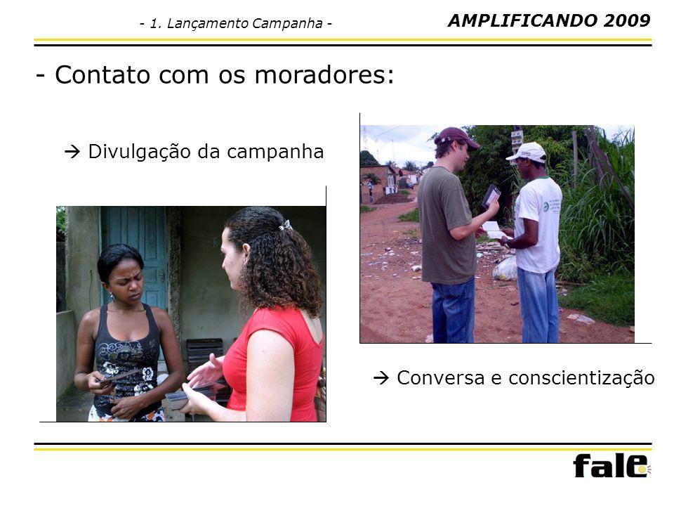 - Contato com os moradores: Divulgação da campanha Conversa e conscientização AMPLIFICANDO 2009 - 1. Lançamento Campanha -