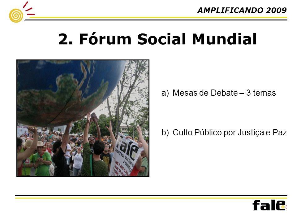2. Fórum Social Mundial a)Mesas de Debate – 3 temas b)Culto Público por Justiça e Paz AMPLIFICANDO 2009
