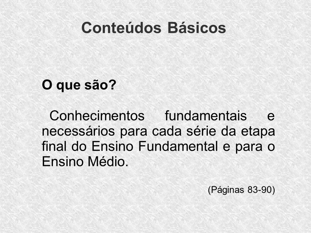 Conteúdos Básicos O que são? Conhecimentos fundamentais e necessários para cada série da etapa final do Ensino Fundamental e para o Ensino Médio. (Pág