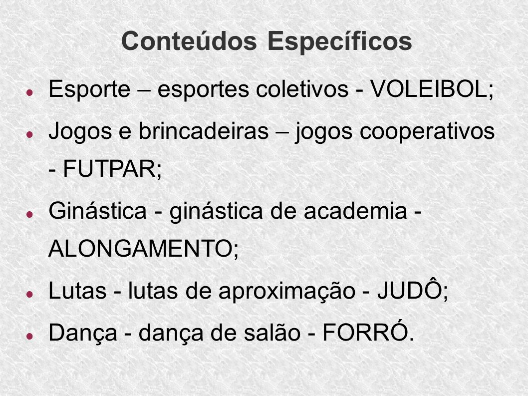 Esporte – esportes coletivos - VOLEIBOL; Jogos e brincadeiras – jogos cooperativos - FUTPAR; Ginástica - ginástica de academia - ALONGAMENTO; Lutas -