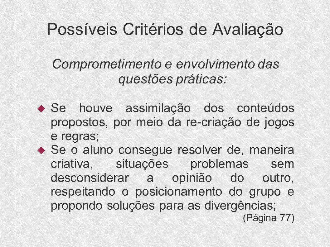 Possíveis Critérios de Avaliação Comprometimento e envolvimento das questões práticas: Se houve assimilação dos conteúdos propostos, por meio da re-cr