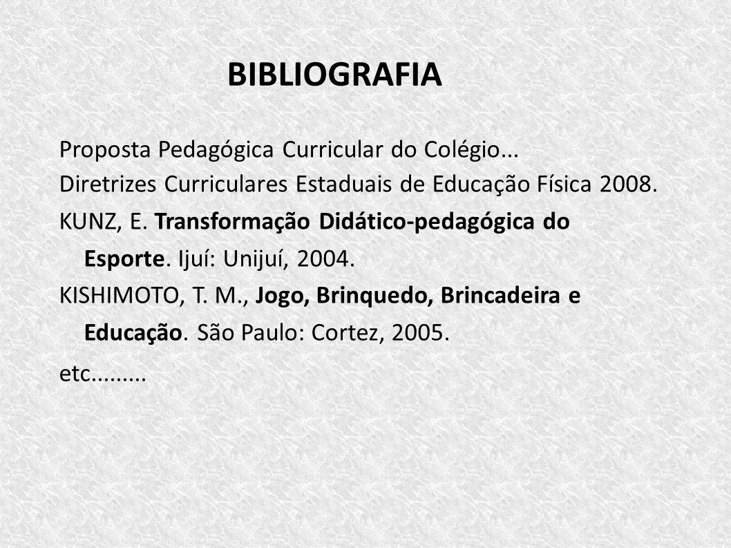 BIBLIOGRAFIA Proposta Pedagógica Curricular do Colégio... Diretrizes Curriculares Estaduais de Educação Física 2008. KUNZ, E. Transformação Didático-p