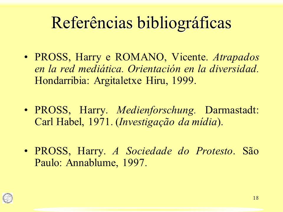 18 Referências bibliográficas PROSS, Harry e ROMANO, Vicente. Atrapados en la red mediática. Orientación en la diversidad. Hondarribia: Argitaletxe Hi