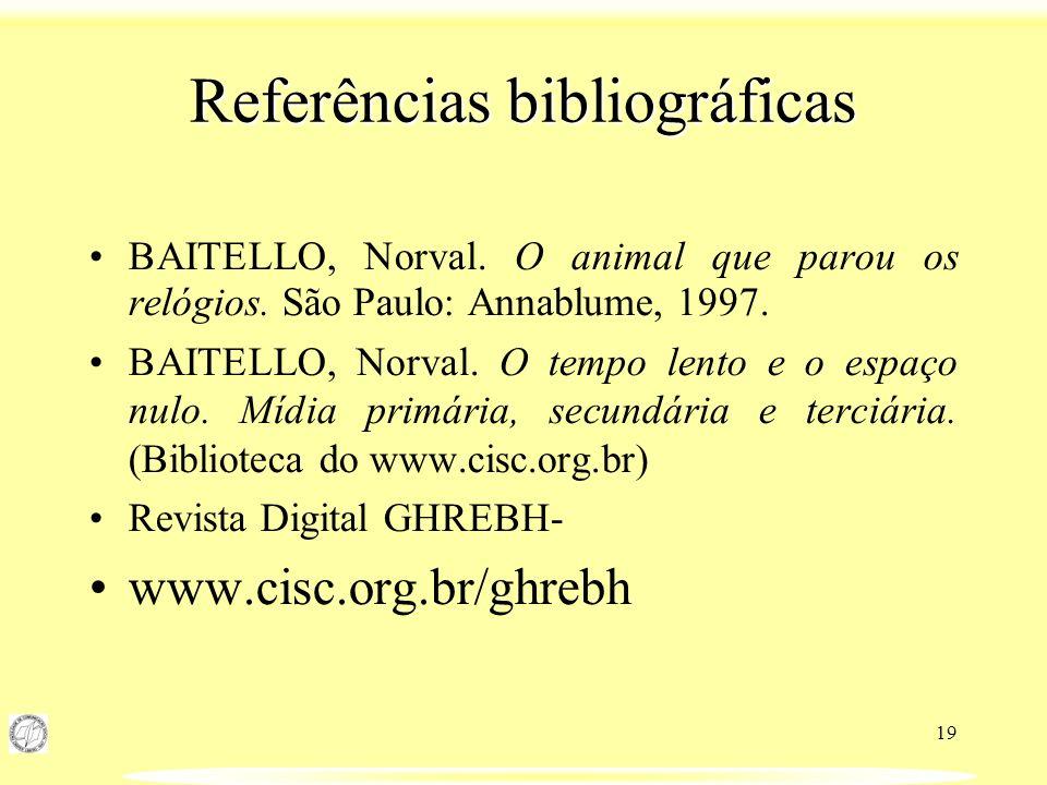 19 Referências bibliográficas BAITELLO, Norval. O animal que parou os relógios. São Paulo: Annablume, 1997. BAITELLO, Norval. O tempo lento e o espaço