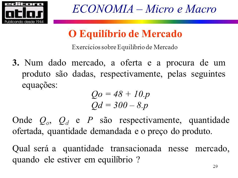 ECONOMIA – Micro e Macro 29 O Equilíbrio de Mercado 3. Num dado mercado, a oferta e a procura de um produto são dadas, respectivamente, pelas seguinte