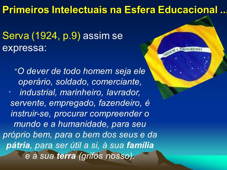 Primeiros Intelectuais na Esfera Educacional... Serva (1924, p.9) assim se expressa: O dever de todo homem seja ele operário, soldado, comerciante, in