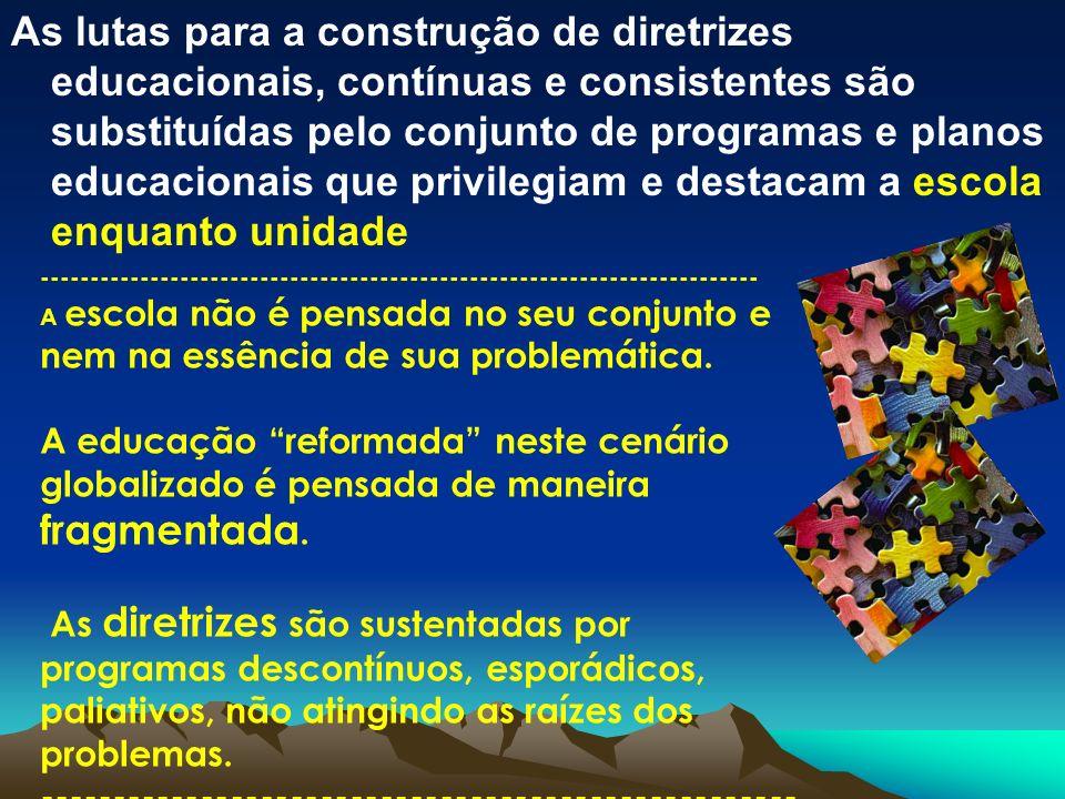 As lutas para a construção de diretrizes educacionais, contínuas e consistentes são substituídas pelo conjunto de programas e planos educacionais que