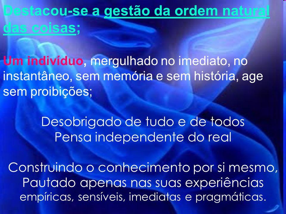Destacou-se a gestão da ordem natural das coisas; Um indivíduo, mergulhado no imediato, no instantâneo, sem memória e sem história, age sem proibições