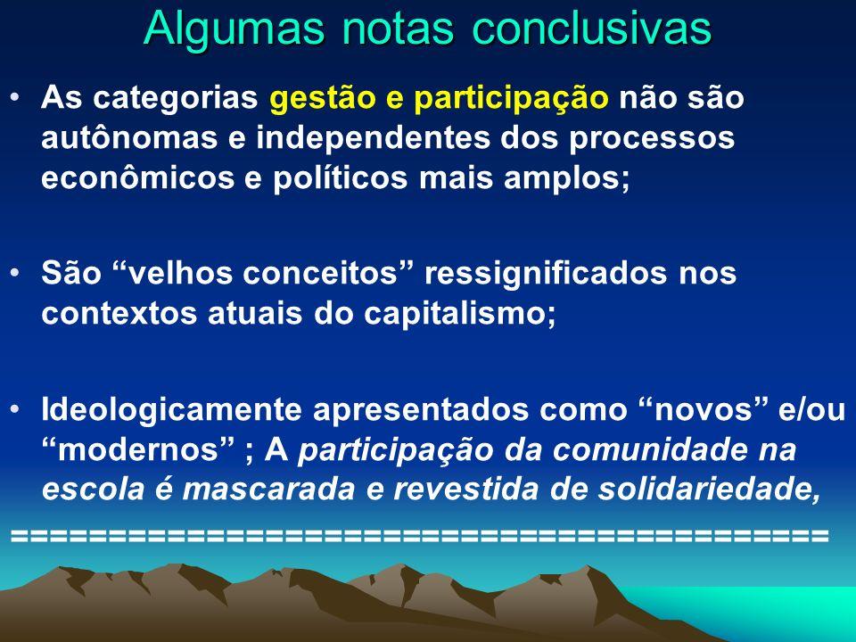 Algumas notas conclusivas As categorias gestão e participação não são autônomas e independentes dos processos econômicos e políticos mais amplos; São