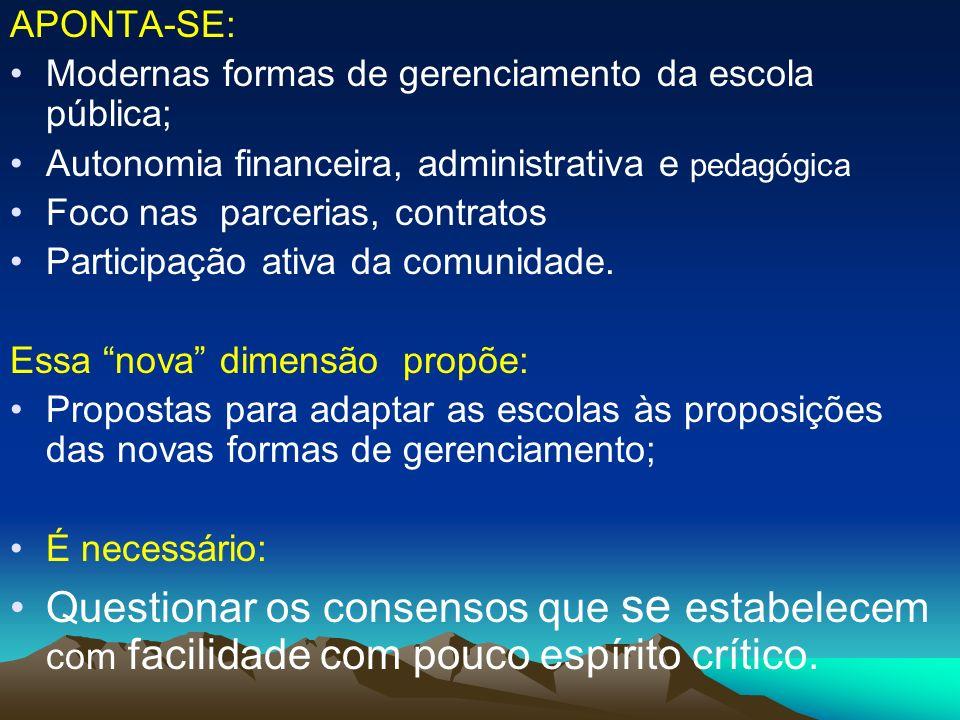 APONTA-SE: Modernas formas de gerenciamento da escola pública; Autonomia financeira, administrativa e pedagógica Foco nas parcerias, contratos Partici