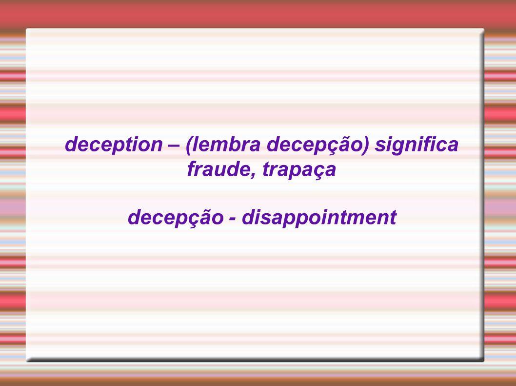 deception – (lembra decepção) significa fraude, trapaça decepção - disappointment