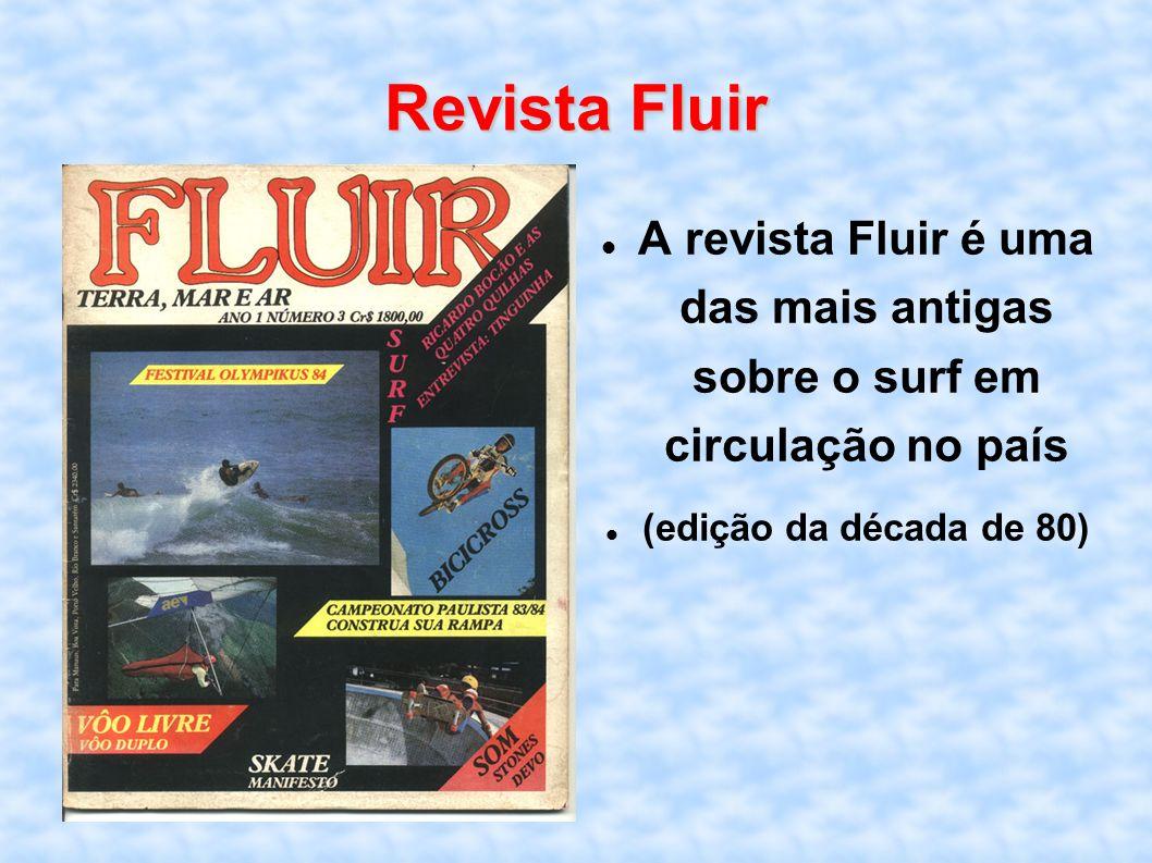 Revista Fluir A revista Fluir é uma das mais antigas sobre o surf em circulação no país (edição da década de 80)