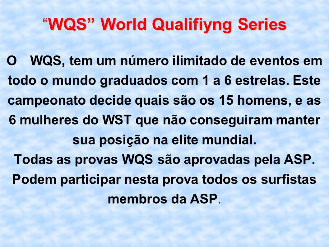 WQS World Qualifiyng SeriesWQS World Qualifiyng Series O WQS, tem um número ilimitado de eventos em todo o mundo graduados com 1 a 6 estrelas. Este ca