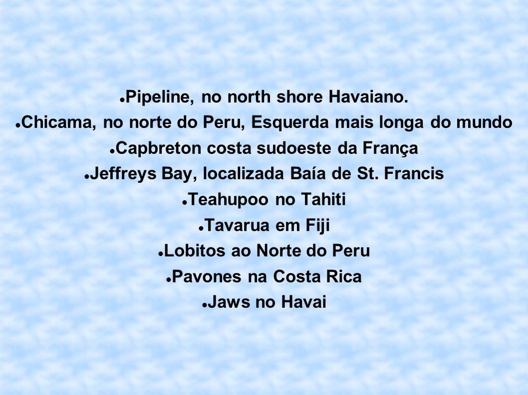 Pipeline, no north shore Havaiano. Chicama, no norte do Peru, Esquerda mais longa do mundo Capbreton costa sudoeste da França Jeffreys Bay, localizada