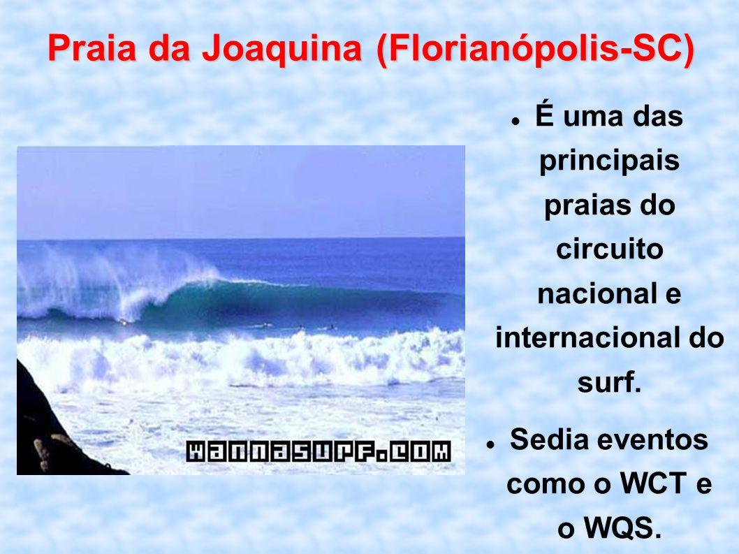 Praia da Joaquina (Florianópolis-SC) É uma das principais praias do circuito nacional e internacional do surf. Sedia eventos como o WCT e o WQS.