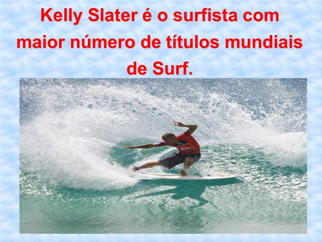 Kelly Slater é o surfista com maior número de títulos mundiais de Surf.