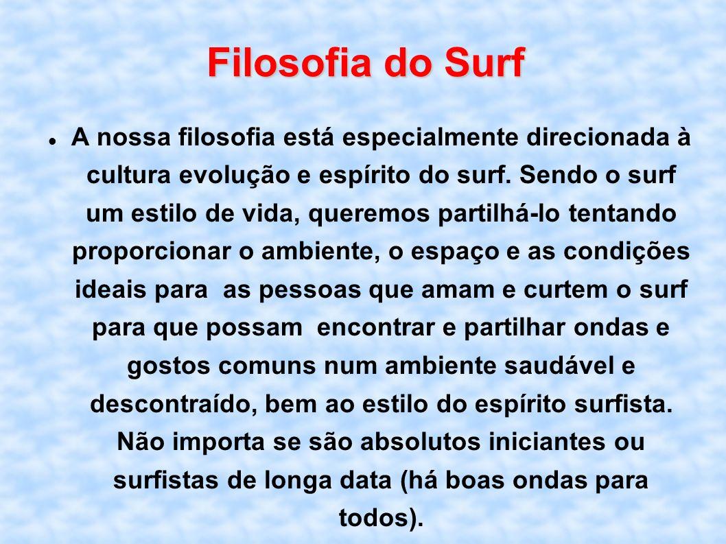 Filosofia do Surf A nossa filosofia está especialmente direcionada à cultura evolução e espírito do surf. Sendo o surf um estilo de vida, queremos par