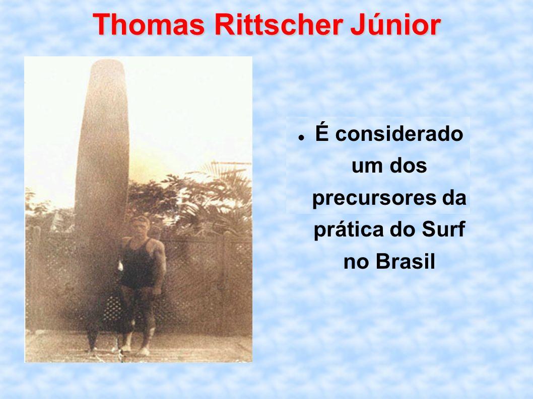 Thomas Rittscher Júnior É considerado um dos precursores da prática do Surf no Brasil
