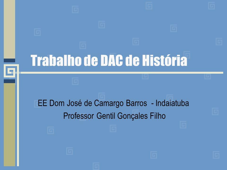 Trabalho de DAC de História EE Dom José de Camargo Barros - Indaiatuba Professor Gentil Gonçales Filho