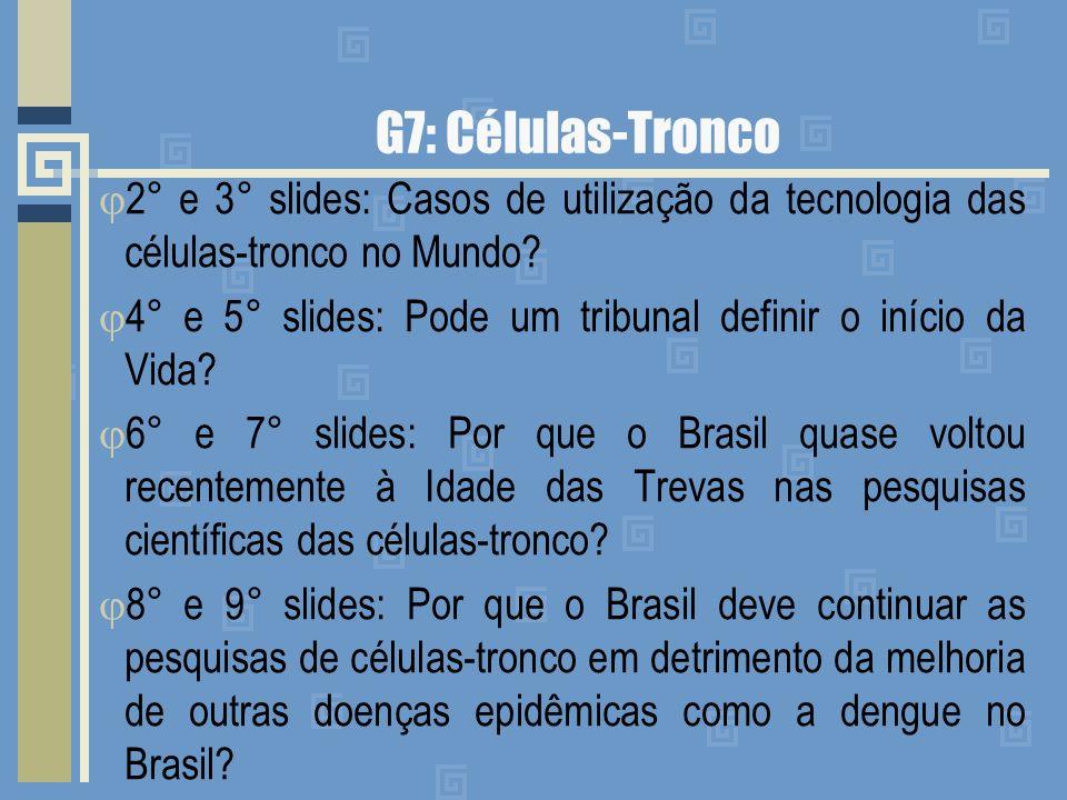G7: Células-Tronco 2° e 3° slides: Casos de utilização da tecnologia das células-tronco no Mundo? 4° e 5° slides: Pode um tribunal definir o início da