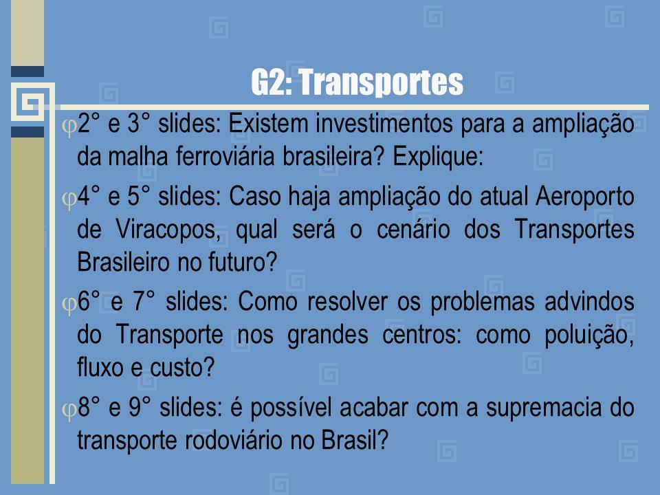 G2: Transportes 2° e 3° slides: Existem investimentos para a ampliação da malha ferroviária brasileira? Explique: 4° e 5° slides: Caso haja ampliação