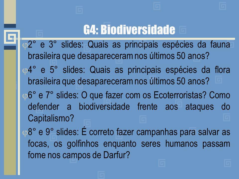 G4: Biodiversidade 2° e 3° slides: Quais as principais espécies da fauna brasileira que desapareceram nos últimos 50 anos? 4° e 5° slides: Quais as pr