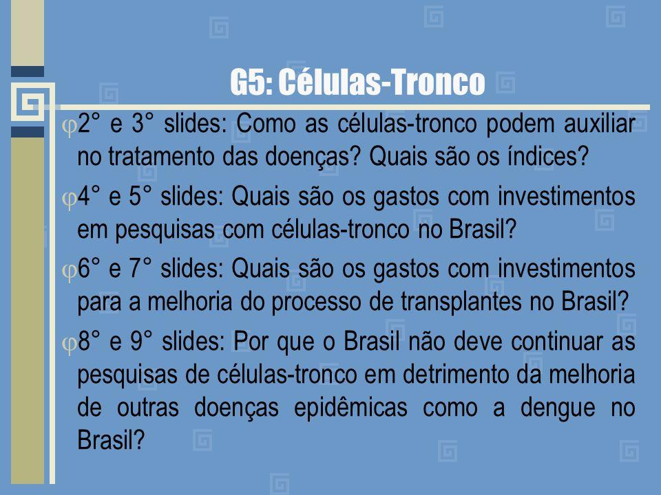 G5: Células-Tronco 2° e 3° slides: Como as células-tronco podem auxiliar no tratamento das doenças? Quais são os índices? 4° e 5° slides: Quais são os