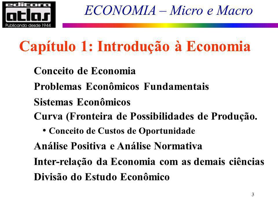 3 Conceito de Economia Problemas Econômicos Fundamentais Sistemas Econômicos Curva (Fronteira de Possibilidades de Produção. Conceito de Custos de Opo