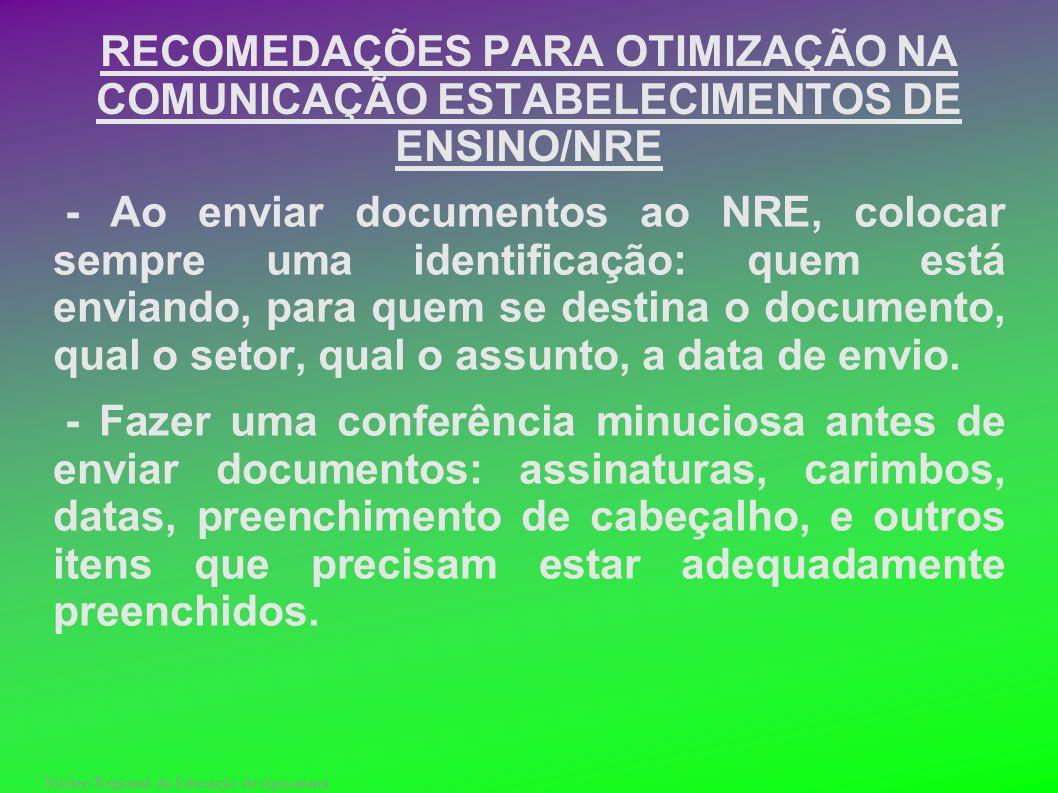 Núcleo Regional da Educação de Apucarana RECOMEDAÇÕES PARA OTIMIZAÇÃO NA COMUNICAÇÃO ESTABELECIMENTOS DE ENSINO/NRE - Ao enviar documentos ao NRE, col