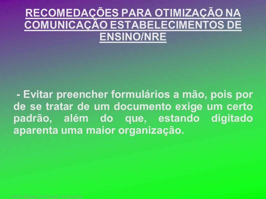 Núcleo Regional da Educação de Apucarana RECOMEDAÇÕES PARA OTIMIZAÇÃO NA COMUNICAÇÃO ESTABELECIMENTOS DE ENSINO/NRE - Evitar preencher formulários a m