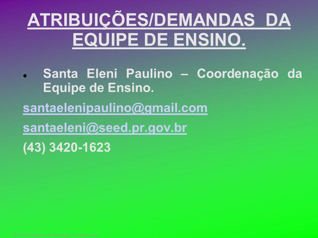 Núcleo Regional da Educação de Apucarana ATRIBUIÇÕES/DEMANDAS DA EQUIPE DE ENSINO. Santa Eleni Paulino – Coordenação da Equipe de Ensino. santaelenipa