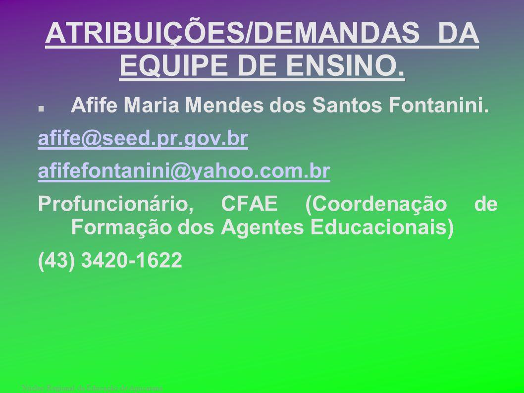 Núcleo Regional da Educação de Apucarana ATRIBUIÇÕES/DEMANDAS DA EQUIPE DE ENSINO. Afife Maria Mendes dos Santos Fontanini. afife@seed.pr.gov.br afife