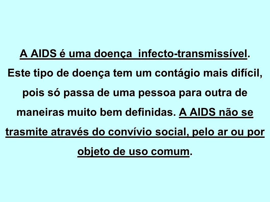 A AIDS é uma doença infecto-transmissível. Este tipo de doença tem um contágio mais difícil, pois só passa de uma pessoa para outra de maneiras muito