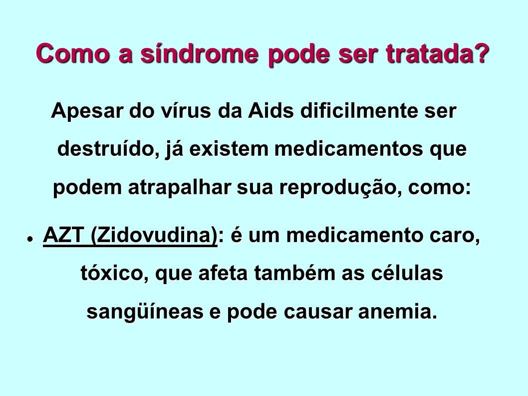 Como a síndrome pode ser tratada? Apesar do vírus da Aids dificilmente ser destruído, já existem medicamentos que podem atrapalhar sua reprodução, com