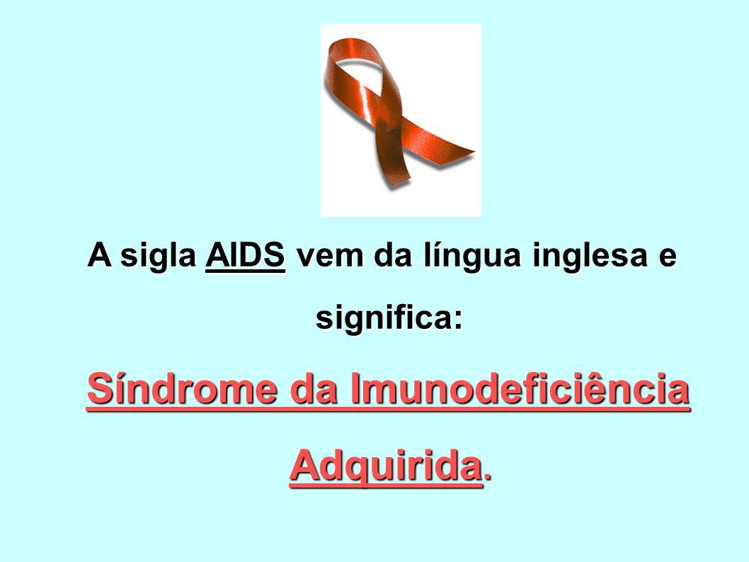 A sigla AIDS vem da língua inglesa e significa: Síndrome da Imunodeficiência Adquirida. Síndrome da Imunodeficiência Adquirida.