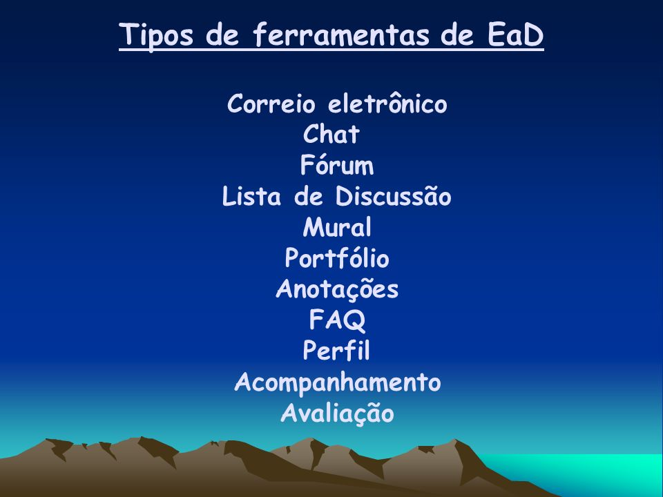 Tipos de ferramentas de EaD Correio eletrônico Chat Fórum Lista de Discussão Mural Portfólio Anotações FAQ Perfil Acompanhamento Avaliação
