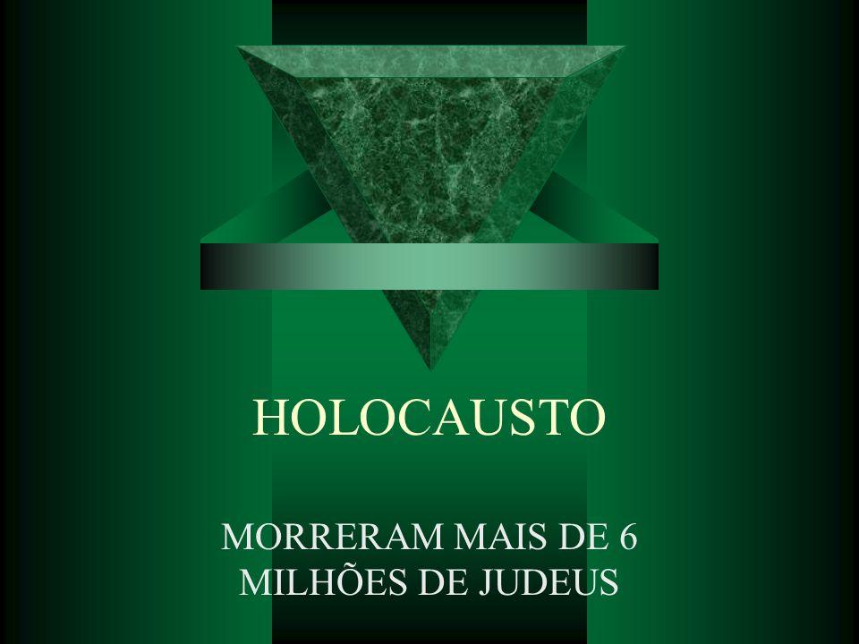 HOLOCAUSTO MORRERAM MAIS DE 6 MILHÕES DE JUDEUS