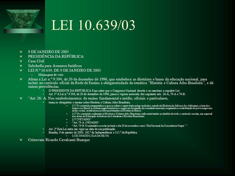 LEI 10.639/03 9 DE JANEIRO DE 2003 PRESIDÊNCIA DA REPÚBLICA Casa Civil Subchefia para Assuntos Jurídicos LEI N.º 10.639, DE 9 DE JANEIRO DE 2003 –Mens