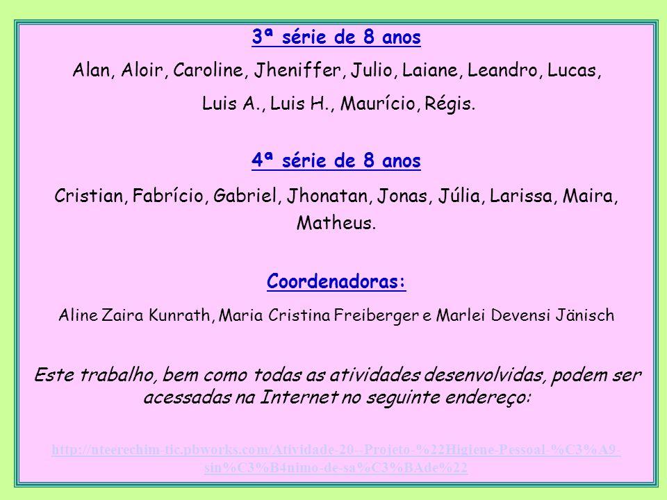 3ª série de 8 anos Alan, Aloir, Caroline, Jheniffer, Julio, Laiane, Leandro, Lucas, Luis A., Luis H., Maurício, Régis. 4ª série de 8 anos Cristian, Fa