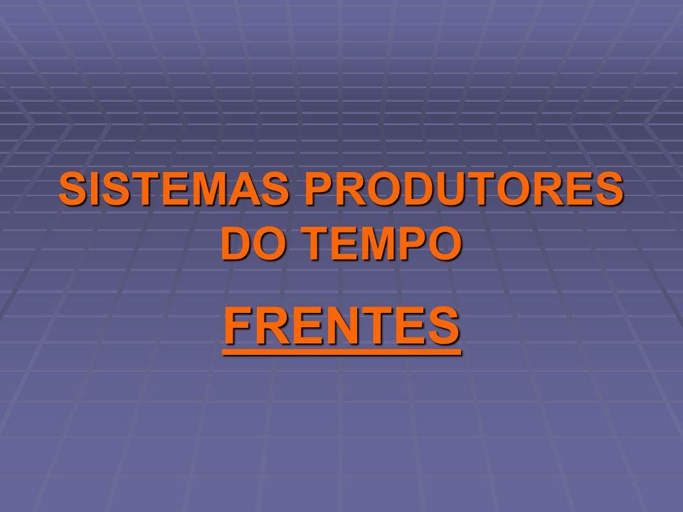 SISTEMAS PRODUTORES DO TEMPO FRENTES