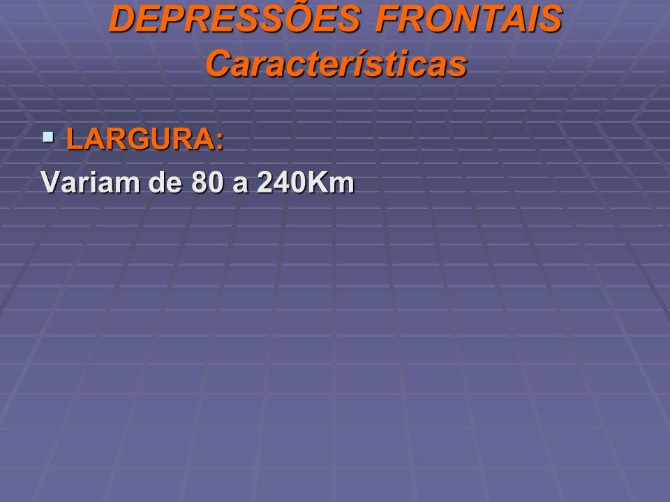 DEPRESSÕES FRONTAIS Características LARGURA: LARGURA: Variam de 80 a 240Km