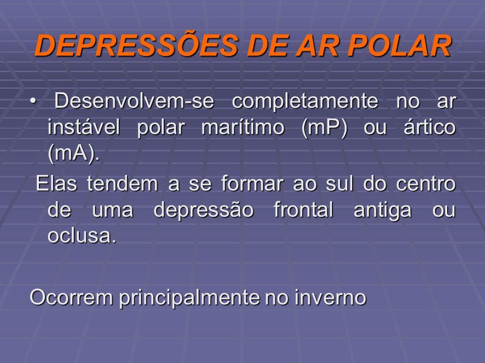 DEPRESSÕES DE AR POLAR Desenvolvem-se completamente no ar instável polar marítimo (mP) ou ártico (mA). Desenvolvem-se completamente no ar instável pol
